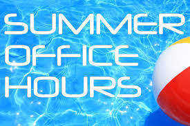 Our office hours beginning June 11th will be 9:00 to 1:00 Monday through Thursday. The office will be closed the week of July 2nd.